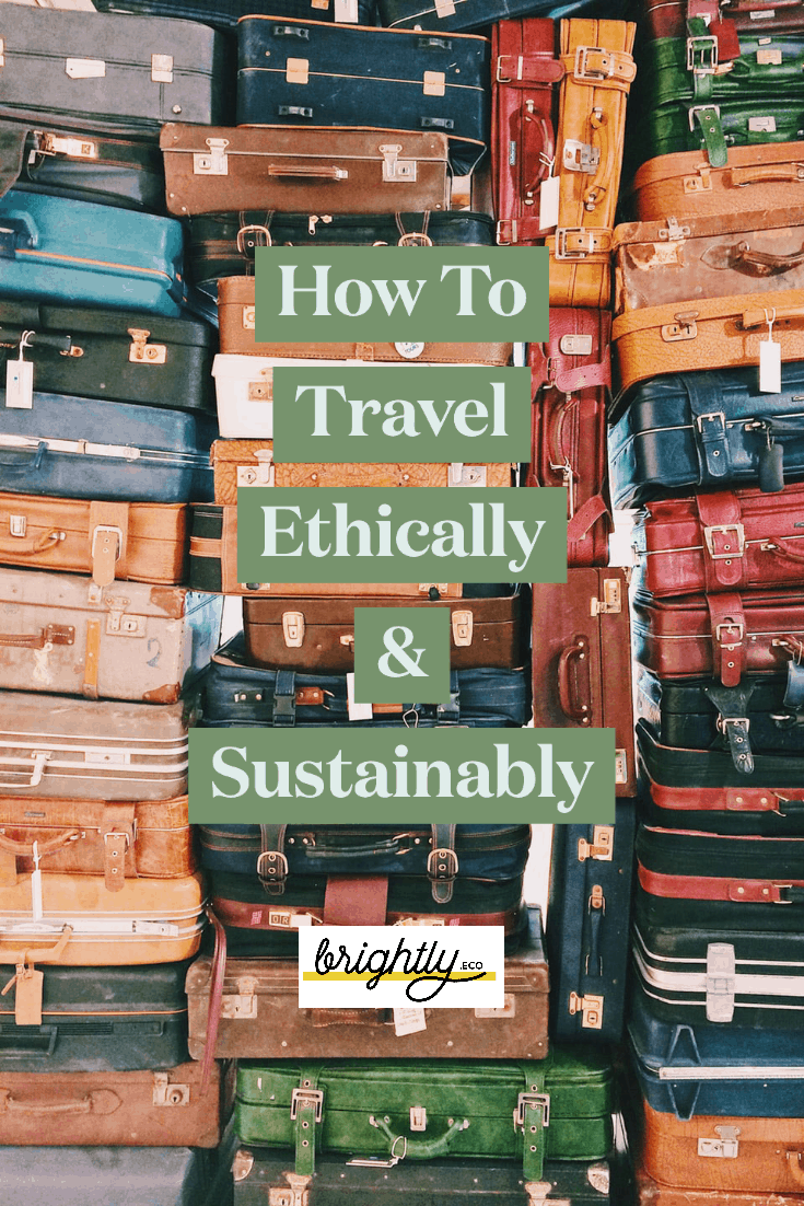 How to Travel Ethically + Sustainably